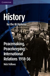 History for the IB Diploma: Peacemaking, Peacekeeping: International Relations 1918–36 by Nick Fellows