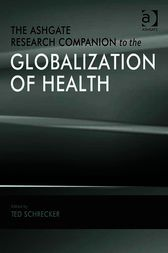 The Ashgate Research Companion to the Globalization of Health by Ted Schrecker