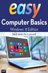 Easy Computer Basics, Windows 8 Edition by Michael Miller
