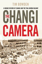 The Changi Camera by Tim Bowden