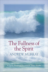 The Fullness of the Spirit by Andrew Murray