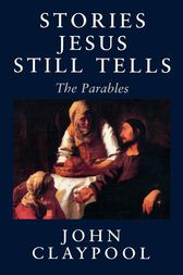 Stories Jesus Still Tells by John Claypool