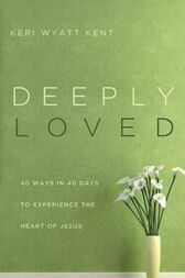 Deeply Loved by Keri Wyatt Kent