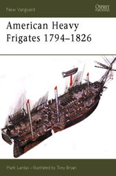 American Heavy Frigates 1794-1826 by Mark Lardas