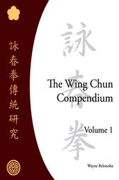 The Wing Chun Compendium, Volume One by Wayne Belonoha
