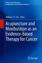 Acupuncture and Moxibustion as an Evidence-based Therapy for Cancer by William C.S. Cho