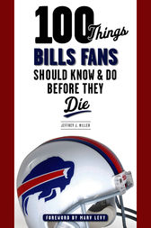 100 Things Bills Fans Should Know & Do Before They Die by Jeffrey J. Miller
