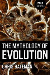 The Mythology of Evolution by Chris Bateman