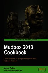 Mudbox 2013 Cookbook by Jeremy Roland