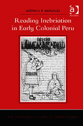 Reading Inebriation in Early Colonial Peru by Mónica P Morales