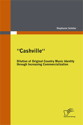 Cashville - Dilution of Original Country Music Identity through Increasing Commercialization by Stephanie Schäfer