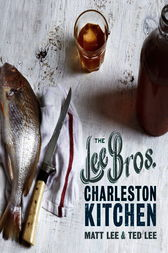 The Lee Bros. Charleston Kitchen by Matt Lee