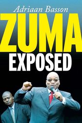 Zuma Exposed by Adriaan Basson