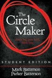 The Circle Maker, Student Edition by Mark Batterson