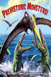 Prehistoric Monsters! by Robert T. Bakker