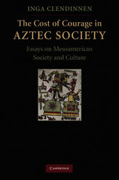 The Cost of Courage in Aztec Society by Inga Clendinnen