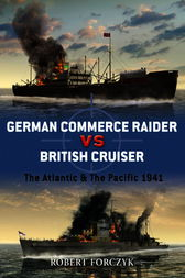 German Commerce Raider vs British Cruiser by Robert Forczyk