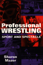 Professional Wrestling by Sharon Mazer