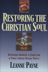 Restoring the Christian Soul by Leanne Payne