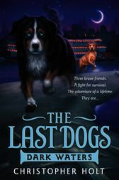 The Last Dogs: Dark Waters by Christopher Holt