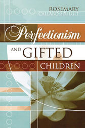Perfectionism and Gifted Children by Rosemary S. Callard-Szulgit