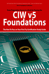 CIW v5 Foundations: 11D0-510 Exam Certification Exam Preparation Course in a Book for Passing the CIW v5 Foundations Exam - The How To Pass on Your First Try Certification Study Guide by William Manning