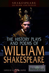 The History Plays and Poems of William Shakespeare by Britannica Educational Publishing;  Kathleen Kuiper