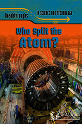 Who Split The Atom? by Anna Claybourne