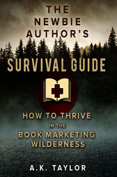 The Newbie Author's Survival Guide by A.K. Taylor