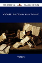 Voltaire's Philosophical Dictionary - The Original Classic Edition by Voltaire