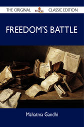 Freedom's Battle - The Original Classic Edition by Mahatma Gandhi