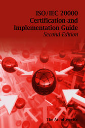 ISO/IEC 20000 Certification and Implementation Guide - Standard Introduction, Tips for Successful ISO/IEC 20000 Certification, FAQs, Mapping Responsibilities, Terms, Definitions and ISO 20000 Acronyms - Second Edition by Ivanka Menken