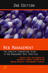 Web Management - The complete cornerstone guide to Web Management best practices; concepts, terms and techniques for successfully planning, implementing and managing enterprise IT Web Management technology - Second Edition