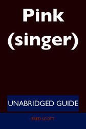 Pink (singer) - Unabridged Guide