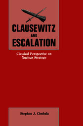 Clausewitz and Escalation by Stephen J. Cimbala