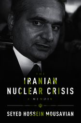 The Iranian Nuclear Crisis by Seyed Hossein Mousavian