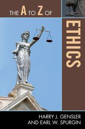 The A to Z of Ethics by Harry J. Gensler