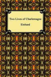 Two Lives of Charlemagne by Einhard; Monk of St. Gall
