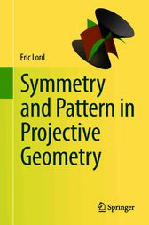 Symmetry and Pattern in Projective Geometry by Eric Lord