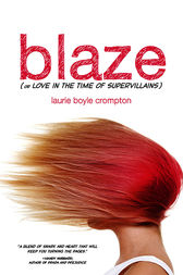 Blaze (or Love in the Time of Supervillains) by Laurie Boyle Crompton