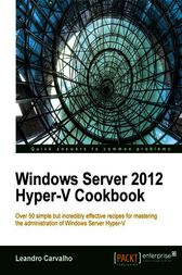 Windows Server 2012 Hyper-V Cookbook by Leandro Carvalho