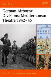 German Airborne Divisions: Mediterranean Theatre 1942-45 by Bruce Quarrie