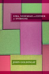 Ezra, Nehemiah & Esther For Everyone by John Goldingay