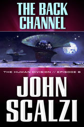 The Human Division #6: The Back Channel by John Scalzi
