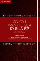 So You Want To Be A Journalist? by Bruce Grundy