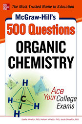 McGraw-Hill's 500 Organic Chemistry Questions: Ace Your College Exams by Estelle Meislich