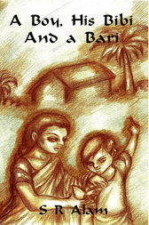 A Boy, His Bibi and a Bari by S. R. Alam