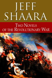 Two Novels of the Revolutionary War by Jeff Shaara