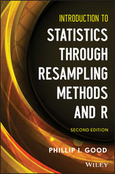 Introduction to Statistics Through Resampling Methods and R by Phillip I. Good