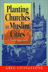 Planting Churches in Muslim Cities by Gregory Livingstone
